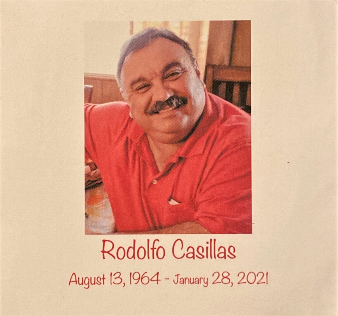 IN MEMORY OF RODOLFO CASILLAS (THEIR SON) - 8/13/1964 - 01/28/2021 - LOST 13 DAYS LATER